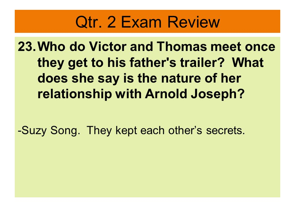 Qtr. 2 Exam Review 23.Who do Victor and Thomas meet once they get to his father s trailer.