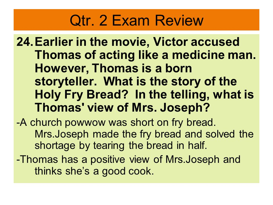 Qtr. 2 Exam Review 24.Earlier in the movie, Victor accused Thomas of acting like a medicine man.