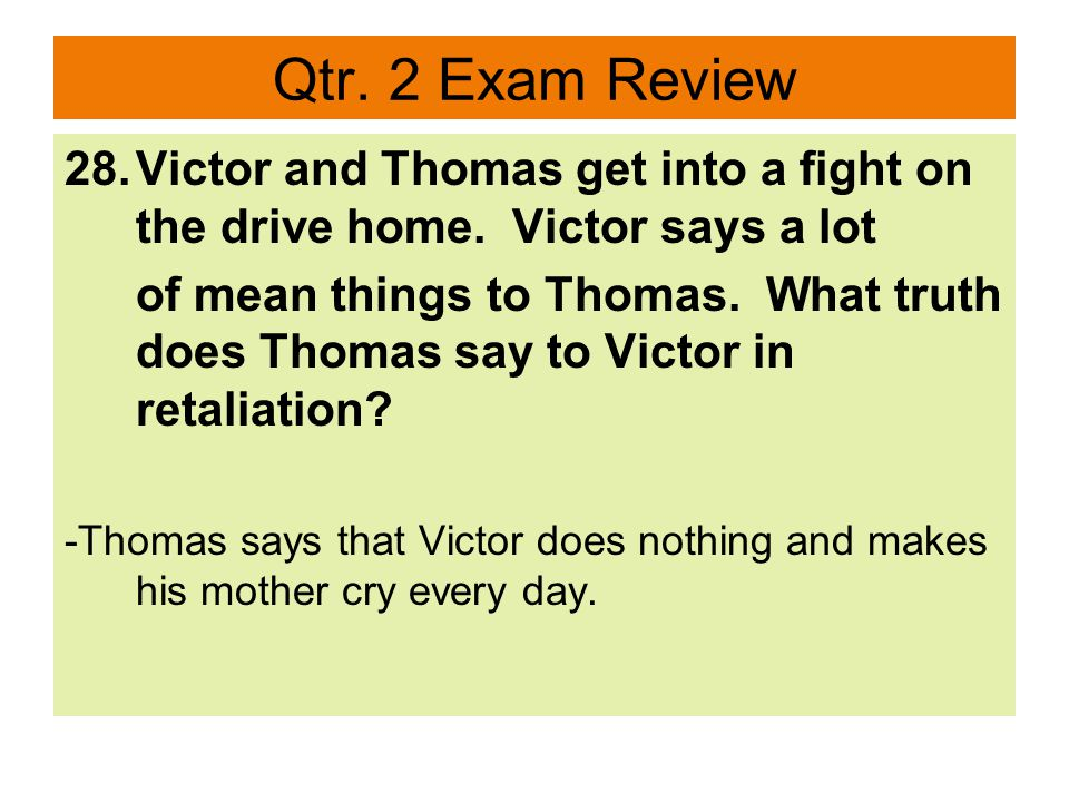 Qtr. 2 Exam Review 28.Victor and Thomas get into a fight on the drive home.