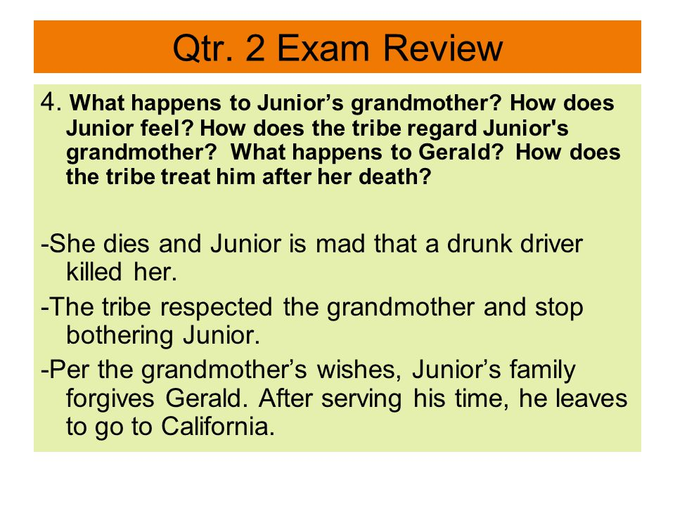 Qtr. 2 Exam Review 4. What happens to Junior's grandmother.