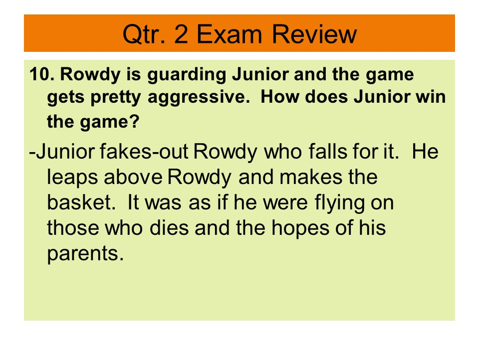 Qtr. 2 Exam Review 10. Rowdy is guarding Junior and the game gets pretty aggressive.
