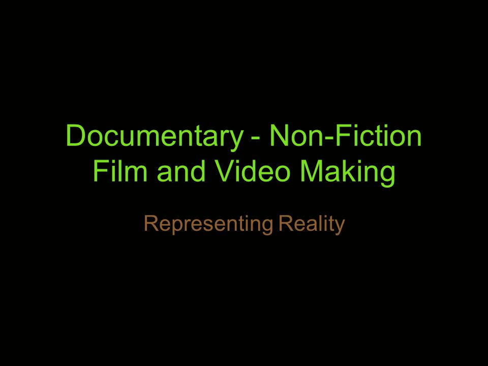 Documentary - Non-Fiction Film and Video Making Representing Reality