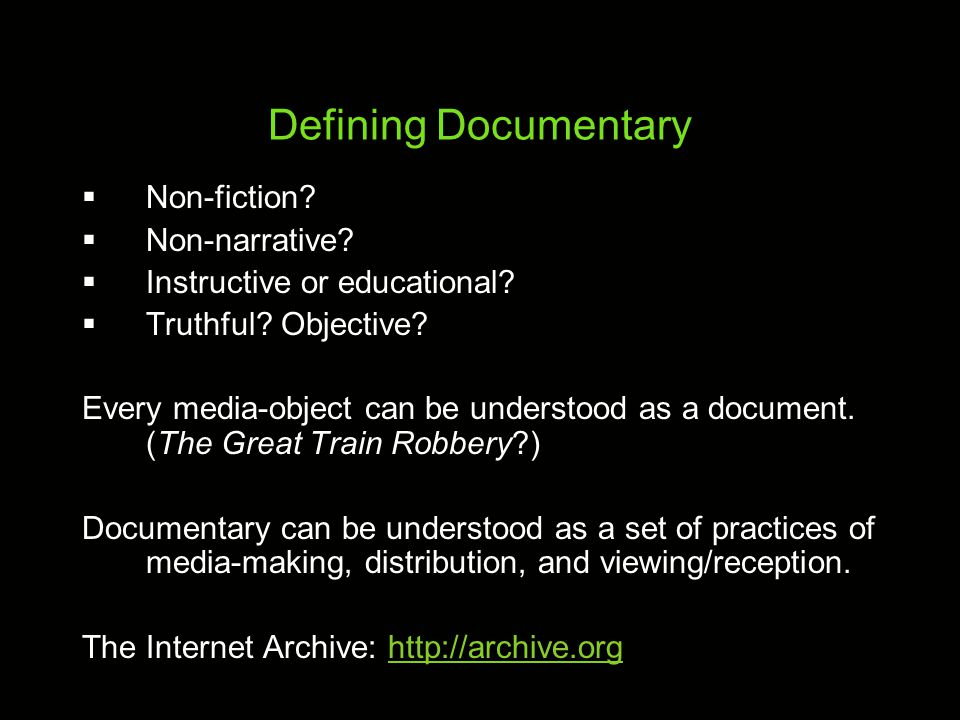 Defining Documentary Documentaries are the creative treatment of actuality - John Grierson, Critic and Filmmaker Documentaries are representations of reality - Bill Nichols, Historian and Theorist Documentaries are performed reality - Stella Bruzzi, Historian and Theorist