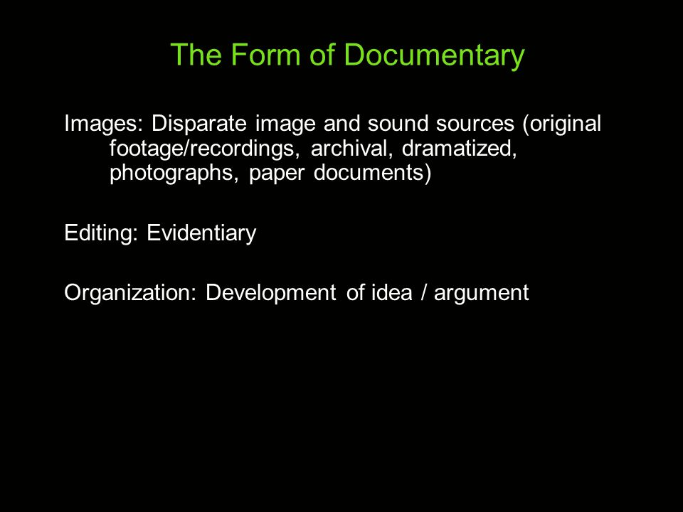 Performative (or Personal) Documentary Expression of embodied knowledge Attempts to convey understanding that can not simply be observed Filmmaker is or has intimate relationship to subject Meaning expressed poetically, through gesture, reenactment, etc Examples: Tongues Untied, Marlon Riggs, 1989 The Body Beautiful, Ngozi Onwarah, 1991 History and Memory, Rea Tejira, 1991