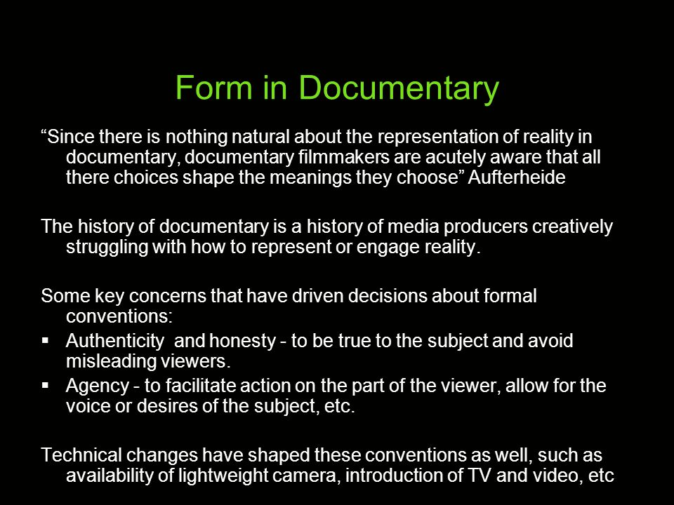 Godmilow: Kill the Documentary As We Know It Documentary form has great respect as a way of achieving truth Claim the real - privileged position