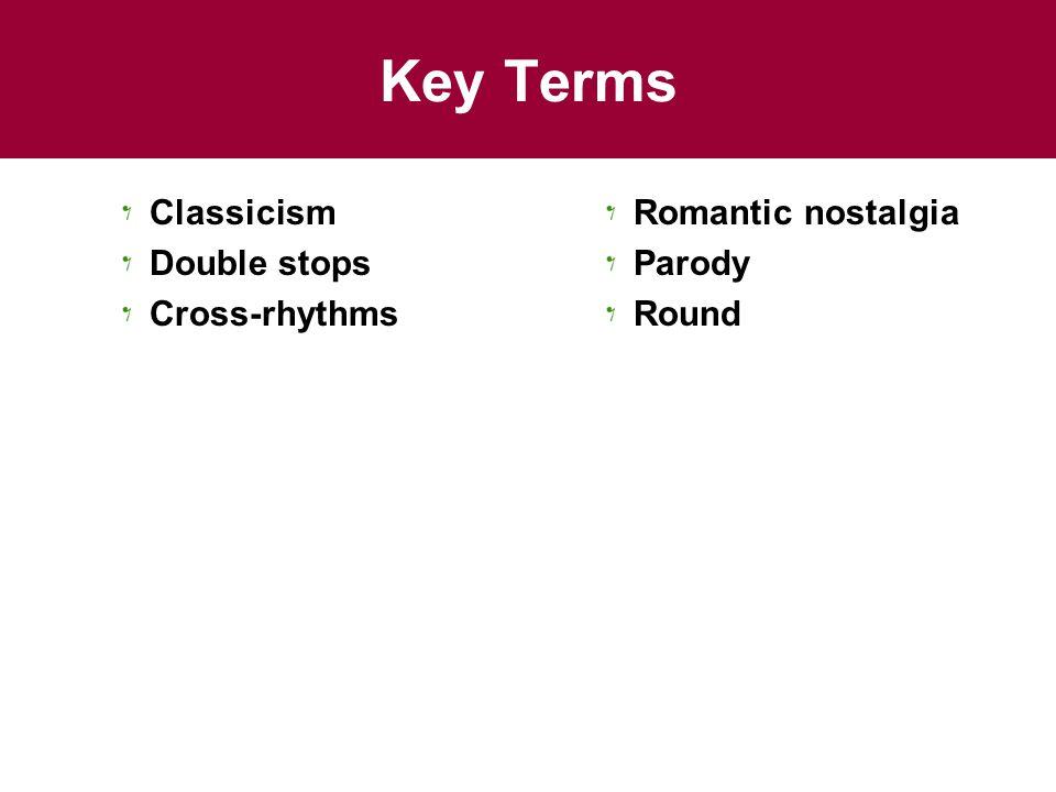 Key Terms Classicism Double stops Cross-rhythms Romantic nostalgia Parody Round