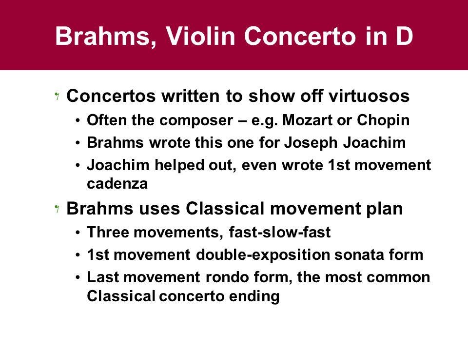 Brahms, Violin Concerto in D Concertos written to show off virtuosos Often the composer – e.g.