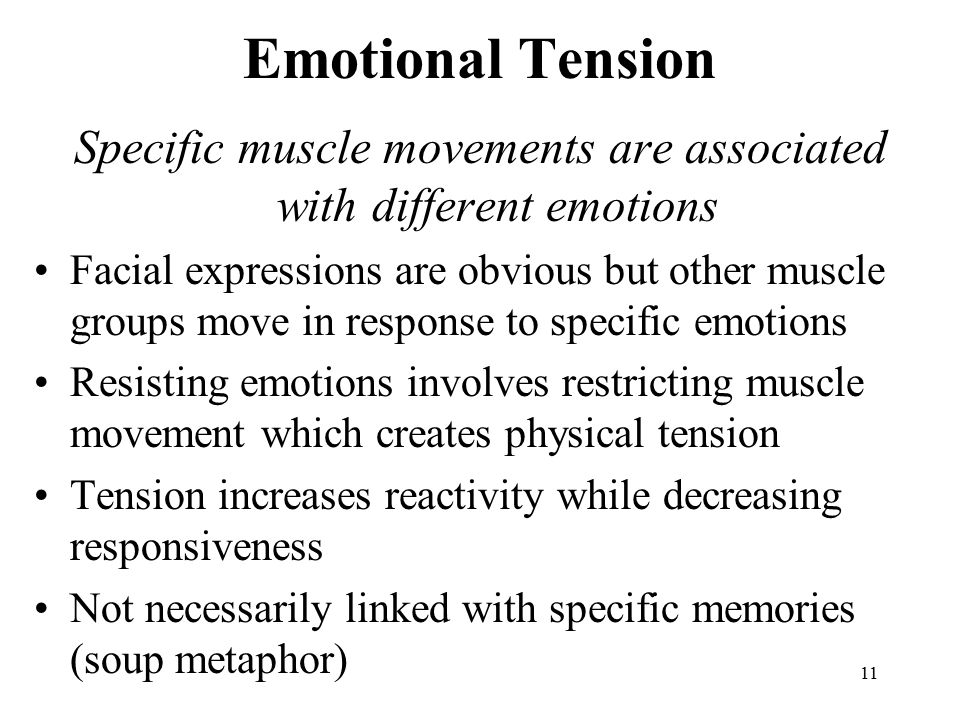 11 Emotional Tension Specific muscle movements are associated with different emotions Facial expressions are obvious but other muscle groups move in r