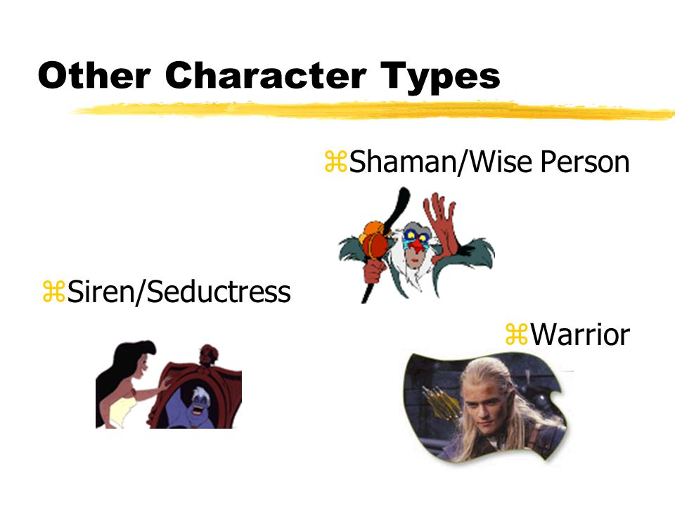 Other Character Types zShaman/Wise Person zSiren/Seductress zWarrior