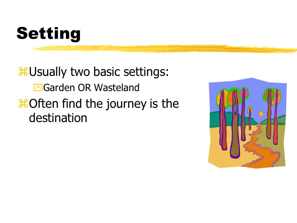 Setting zUsually two basic settings: yGarden OR Wasteland zOften find the journey is the destination