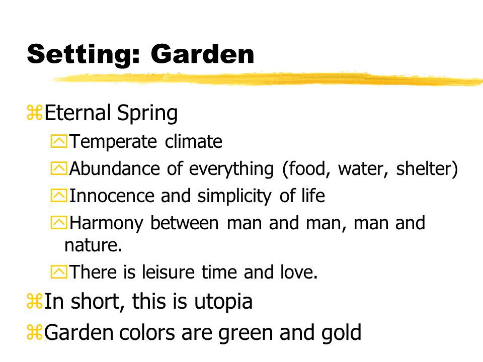 Setting: Garden zEternal Spring yTemperate climate yAbundance of everything (food, water, shelter) yInnocence and simplicity of life yHarmony between