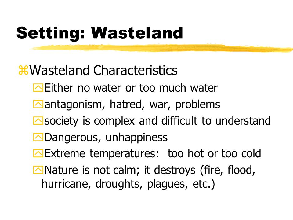 Setting: Wasteland zWasteland Characteristics yEither no water or too much water yantagonism, hatred, war, problems ysociety is complex and difficult