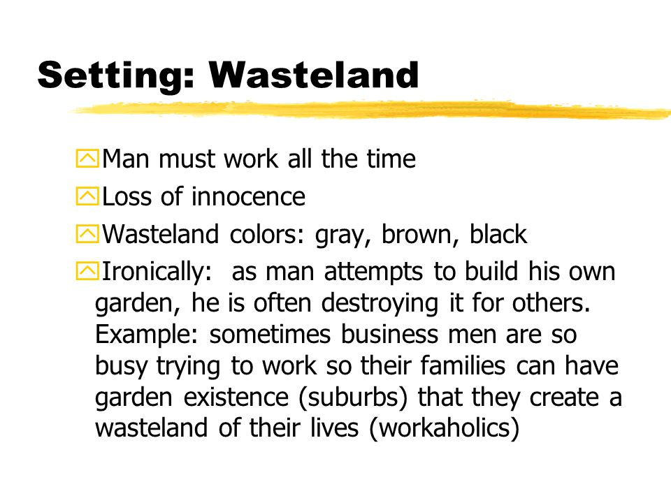 Setting: Wasteland yMan must work all the time yLoss of innocence yWasteland colors: gray, brown, black yIronically: as man attempts to build his own