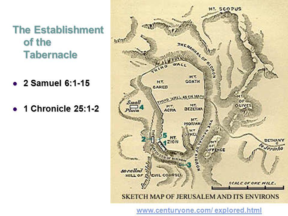 The Establishment of the Tabernacle 2 Samuel 6:1-15 2 Samuel 6:1-15 1 Chronicle 25:1-2 1 Chronicle 25:1-2 www.centuryone.com/ explored.html