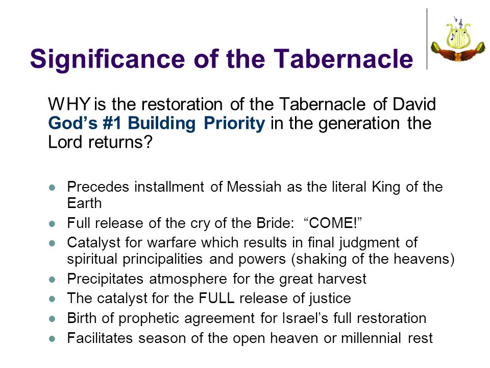 Significance of the Tabernacle WHY is the restoration of the Tabernacle of David God's #1 Building Priority in the generation the Lord returns? Preced