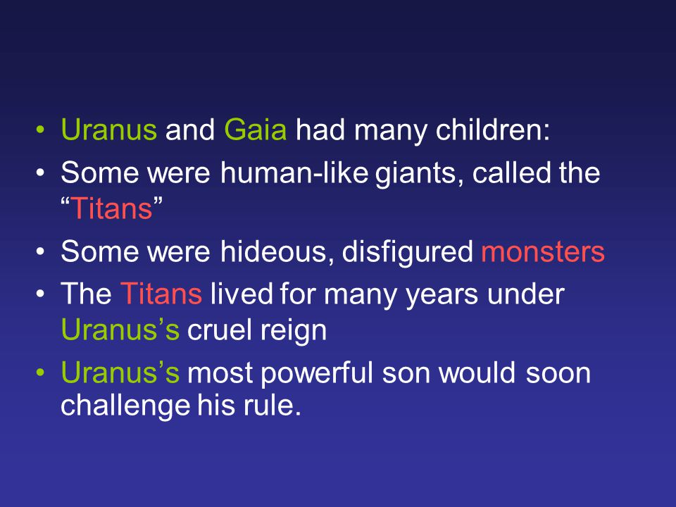 """Uranus and Gaia had many children: Some were human-like giants, called the """"Titans"""" Some were hideous, disfigured monsters The Titans lived for many y"""