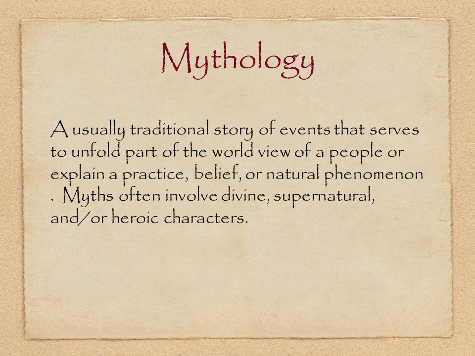 Mythology OR A collection of fictional stories involving the actions of gods, goddesses and other imaginary characters, intended to explain the unexplainable.