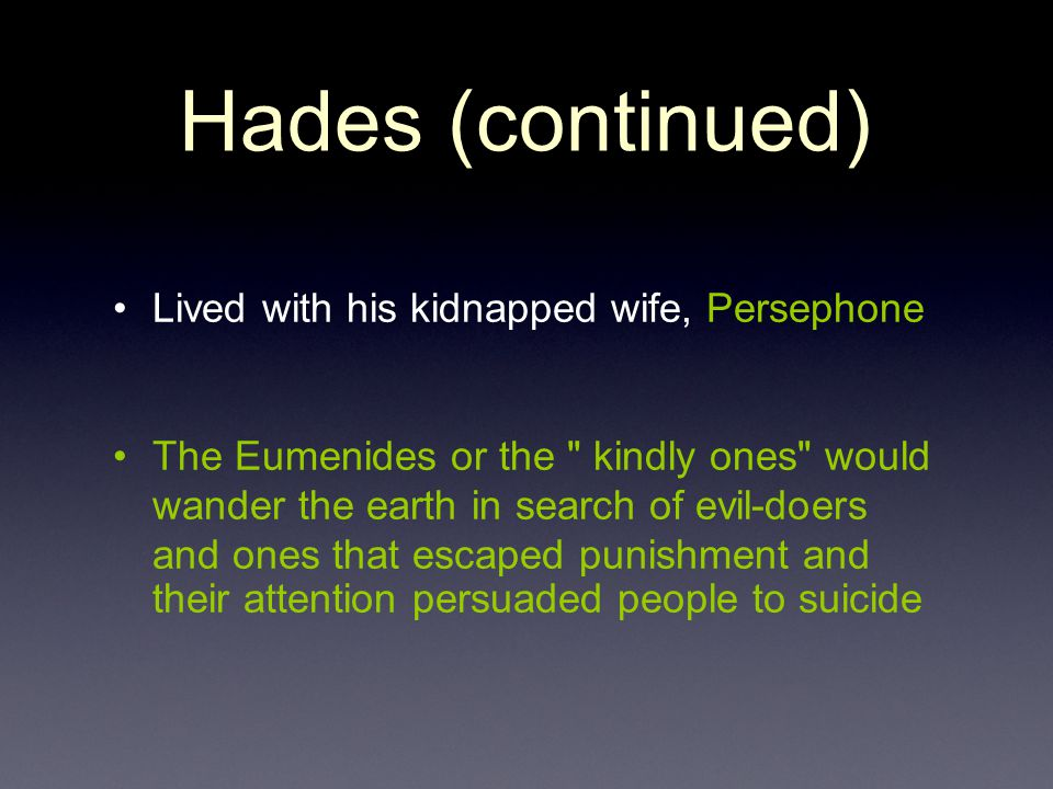 Hades (continued) Lived with his kidnapped wife, Persephone The Eumenides or the