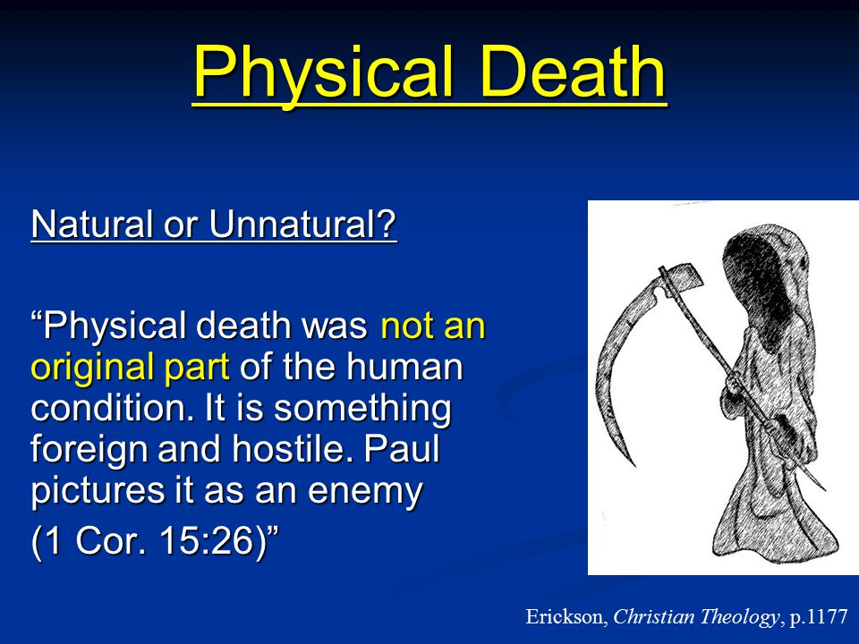 "Physical Death Natural or Unnatural? ""Physical death was not an original part of the human condition. It is something foreign and hostile. Paul pictur"
