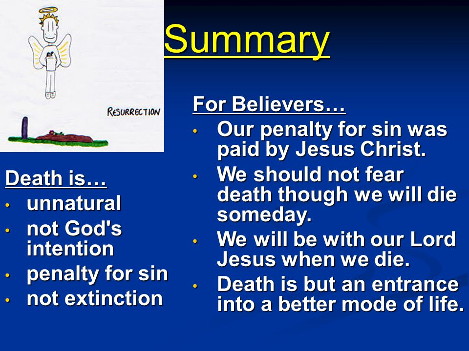 Summary Death is… unnatural unnatural not God's intention not God's intention penalty for sin penalty for sin not extinction not extinction For Believ