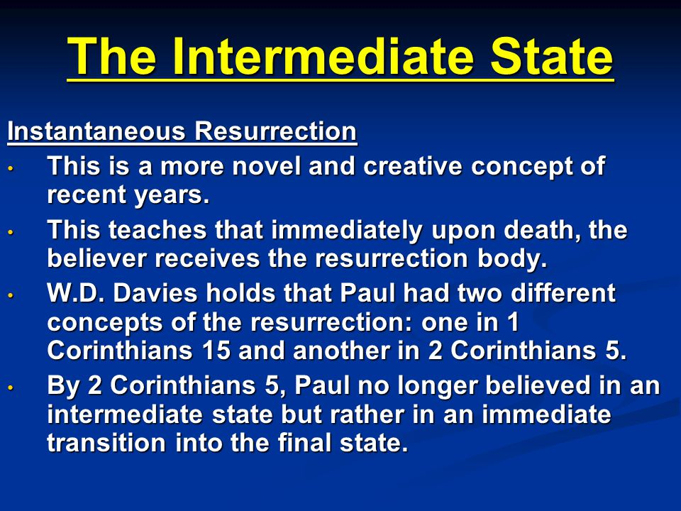 The Intermediate State Instantaneous Resurrection This is a more novel and creative concept of recent years. This is a more novel and creative concept