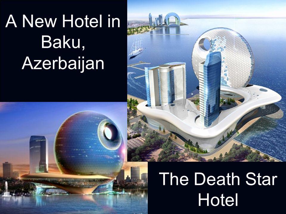 A New Hotel in Baku, Azerbaijan The Death Star Hotel