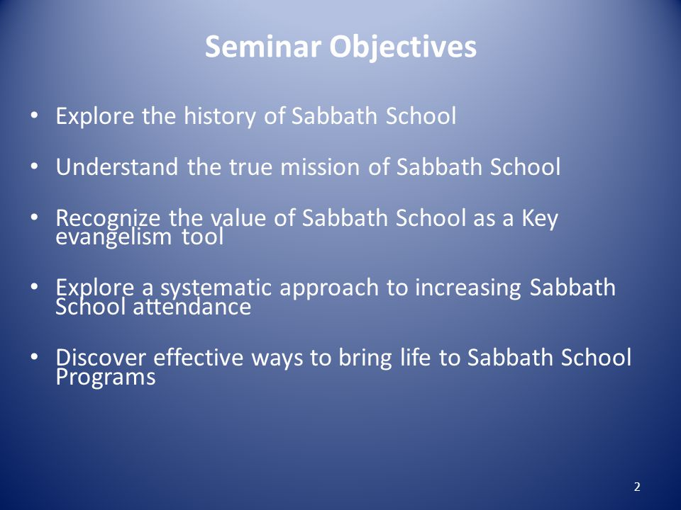 Possible Reasons for Low Sabbath School Attendance 1.Lack of spiritual commitment 2.Apathetic church response 3.Participants anticipate hearing two sermons (Sermon/lecture from SS teacher; sermon from pastor) 4.Undeveloped relationships among members 5.Routine and boring Sabbath School Programs 6.Limited attendee participation 13