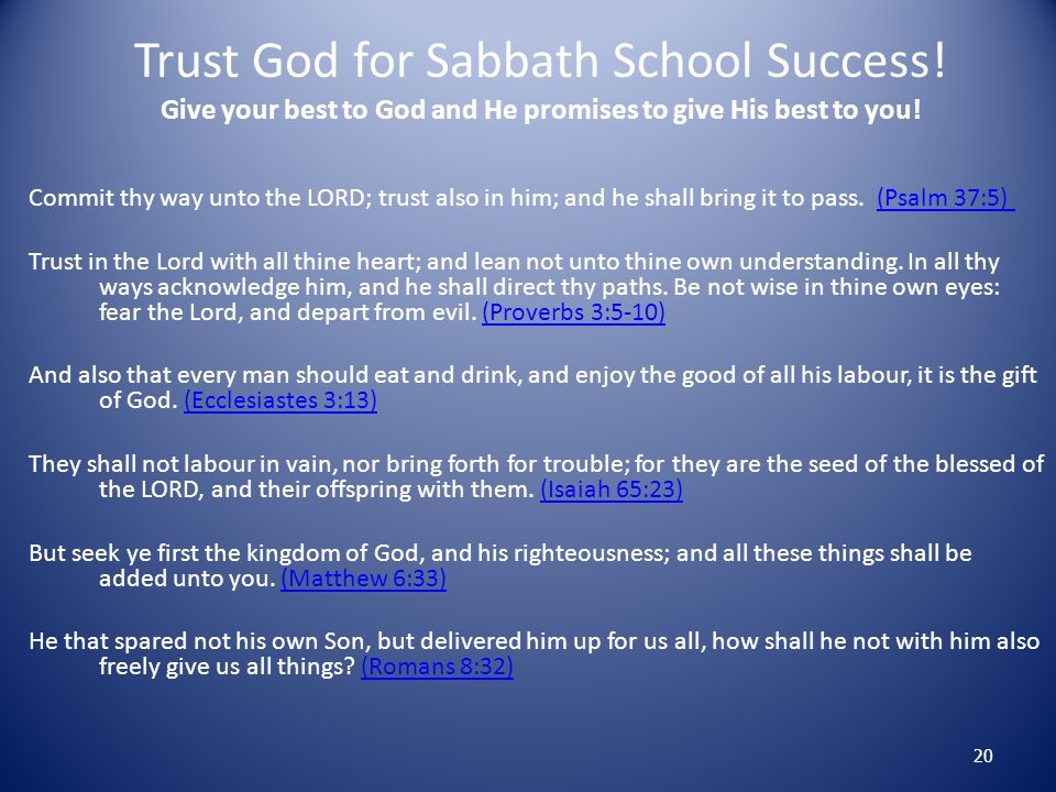 Trust God for Sabbath School Success! Give your best to God and He promises to give His best to you! Commit thy way unto the LORD; trust also in him;
