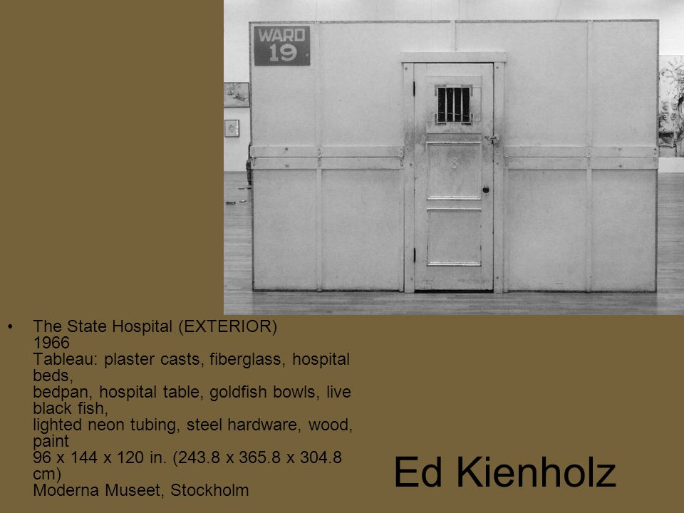 Ed Kienholz The State Hospital (EXTERIOR) 1966 Tableau: plaster casts, fiberglass, hospital beds, bedpan, hospital table, goldfish bowls, live black fish, lighted neon tubing, steel hardware, wood, paint 96 x 144 x 120 in.