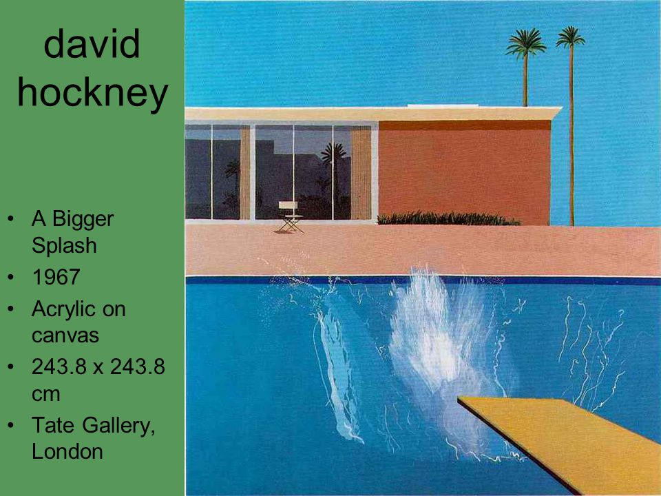 david hockney A Bigger Splash 1967 Acrylic on canvas 243.8 x 243.8 cm Tate Gallery, London