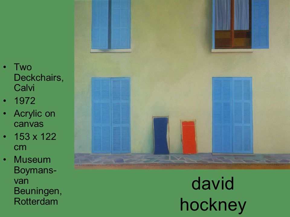 david hockney Two Deckchairs, Calvi 1972 Acrylic on canvas 153 x 122 cm Museum Boymans- van Beuningen, Rotterdam