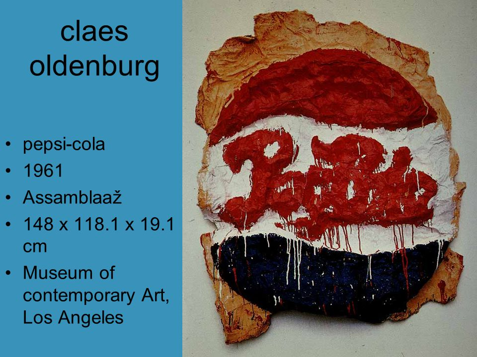 claes oldenburg pepsi-cola 1961 Assamblaaž 148 x 118.1 x 19.1 cm Museum of contemporary Art, Los Angeles
