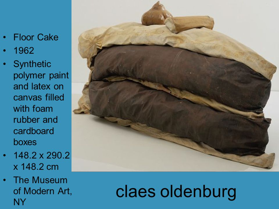 claes oldenburg Floor Cake 1962 Synthetic polymer paint and latex on canvas filled with foam rubber and cardboard boxes 148.2 x 290.2 x 148.2 cm The Museum of Modern Art, NY