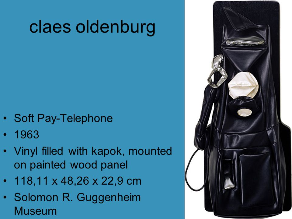 claes oldenburg Soft Pay-Telephone 1963 Vinyl filled with kapok, mounted on painted wood panel 118,11 x 48,26 x 22,9 cm Solomon R.