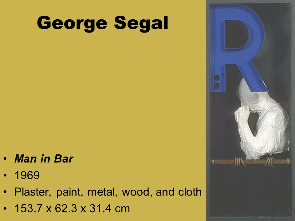 George Segal Man in Bar 1969 Plaster, paint, metal, wood, and cloth 153.7 x 62.3 x 31.4 cm