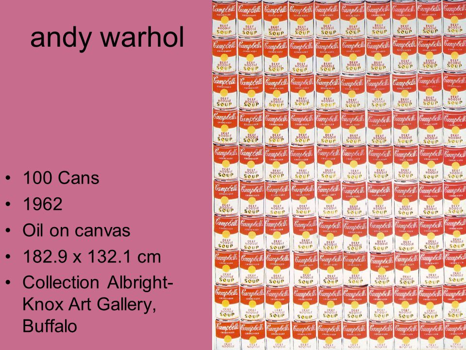 andy warhol 100 Cans 1962 Oil on canvas 182.9 x 132.1 cm Collection Albright- Knox Art Gallery, Buffalo