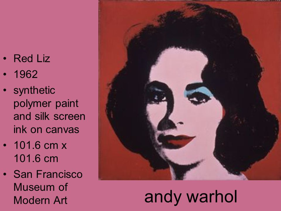 andy warhol Red Liz 1962 synthetic polymer paint and silk screen ink on canvas 101.6 cm x 101.6 cm San Francisco Museum of Modern Art