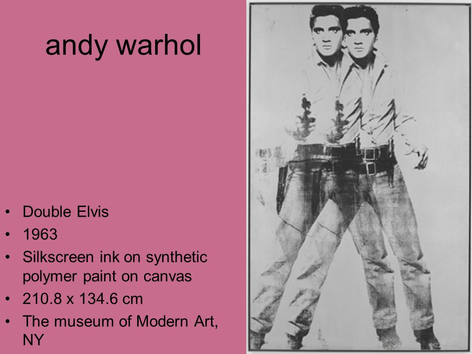 andy warhol Double Elvis 1963 Silkscreen ink on synthetic polymer paint on canvas 210.8 x 134.6 cm The museum of Modern Art, NY