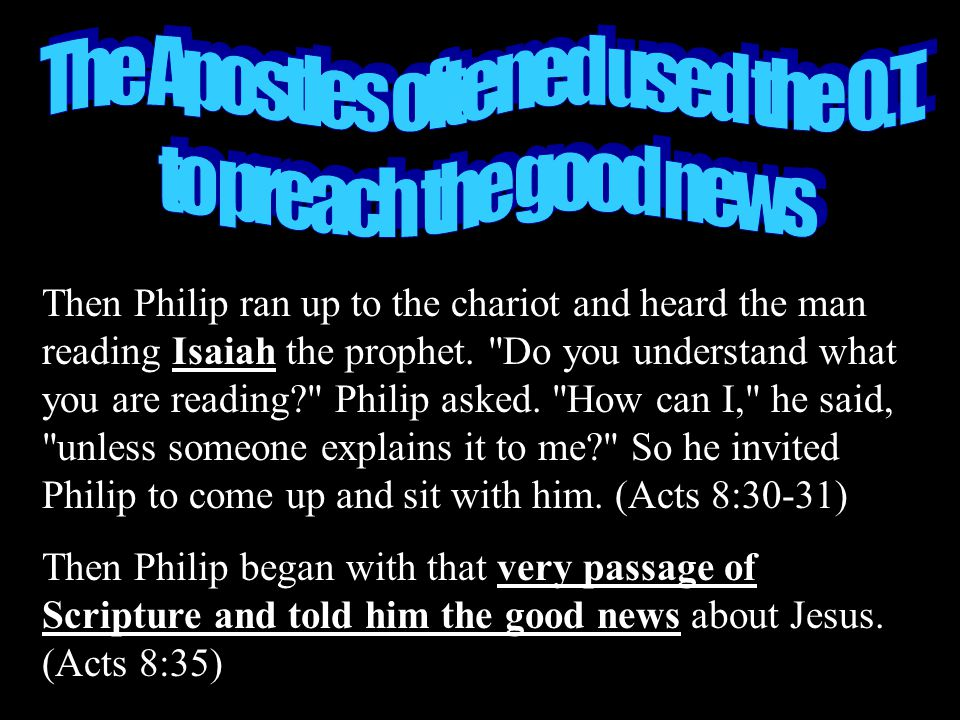 Then Philip ran up to the chariot and heard the man reading Isaiah the prophet.