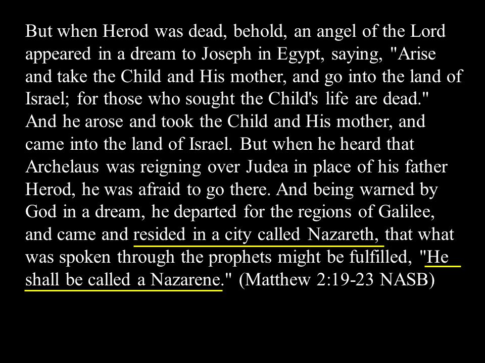But when Herod was dead, behold, an angel of the Lord appeared in a dream to Joseph in Egypt, saying,