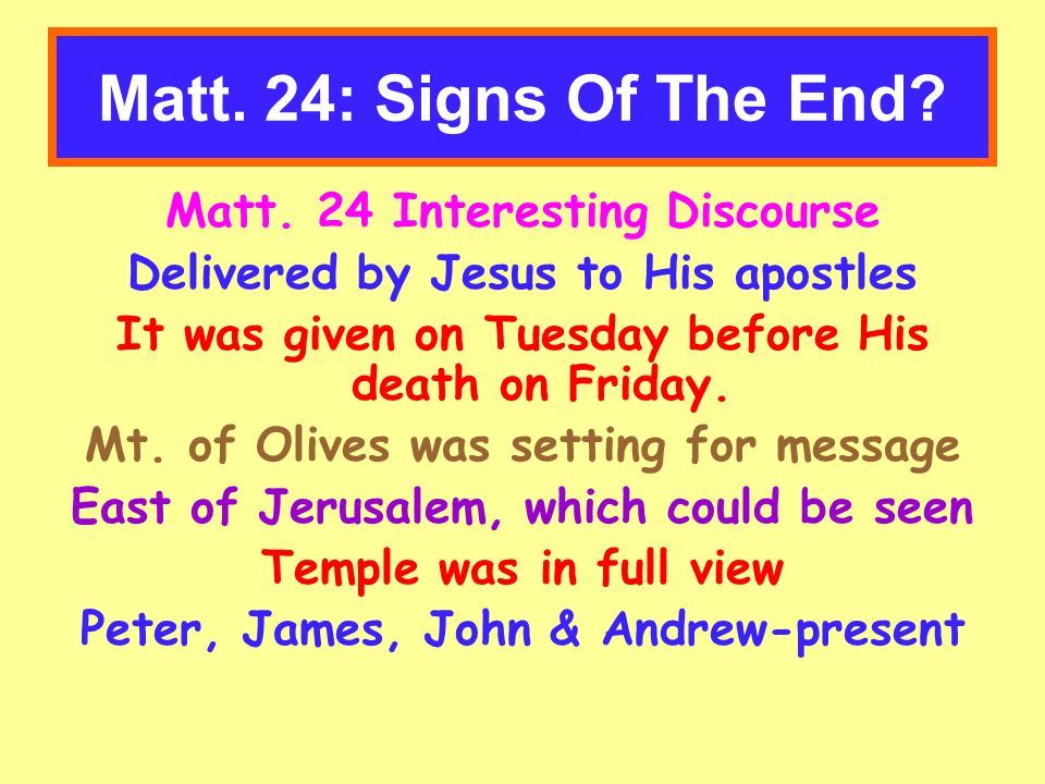 Matt.24: Signs Of The End. III. Questions asked by disciples.