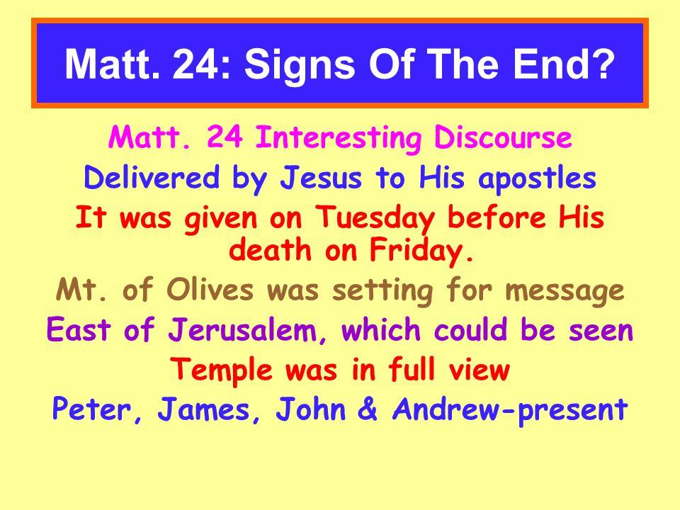 Matt. 24: Signs Of The End. Matt.