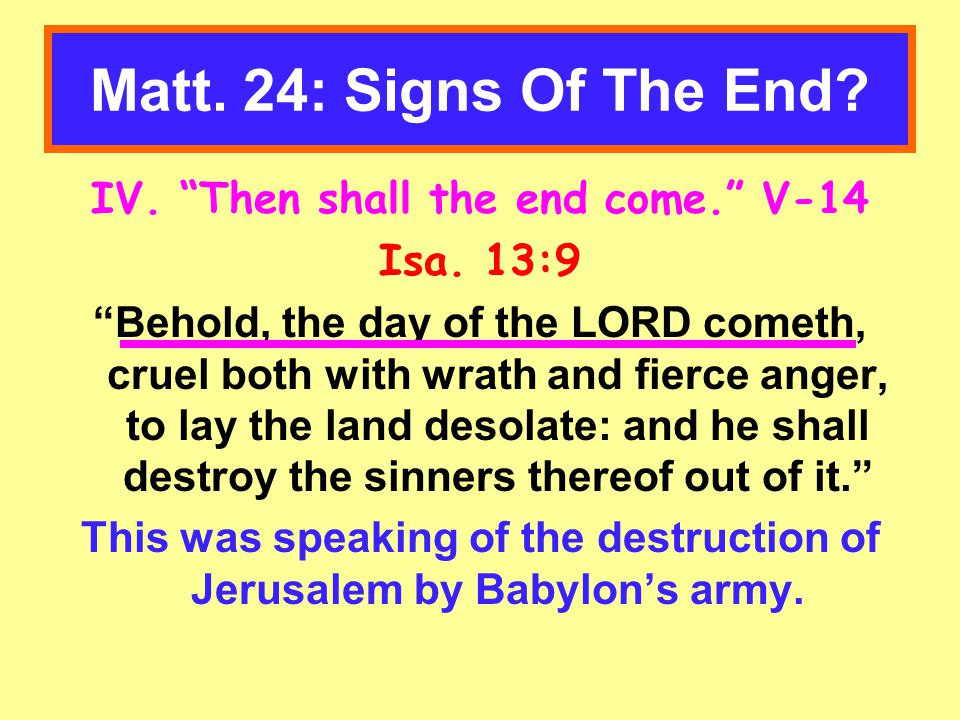 Matt. 24: Signs Of The End. IV. Then shall the end come. V-14 Isa.