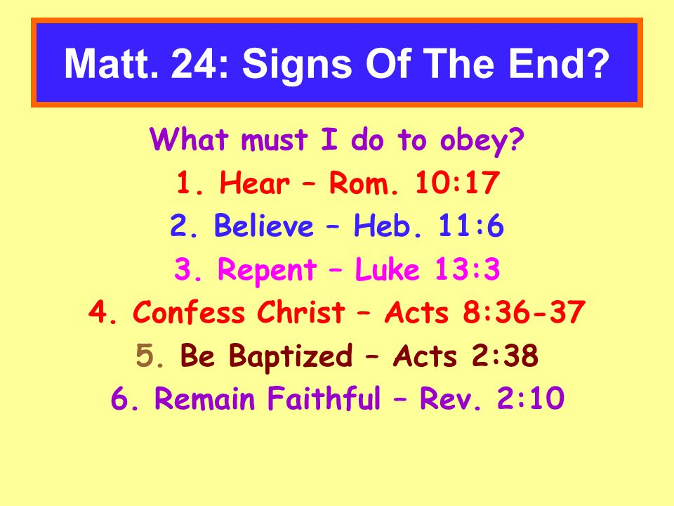 What must I do to obey. 1. Hear – Rom. 10:17 2.
