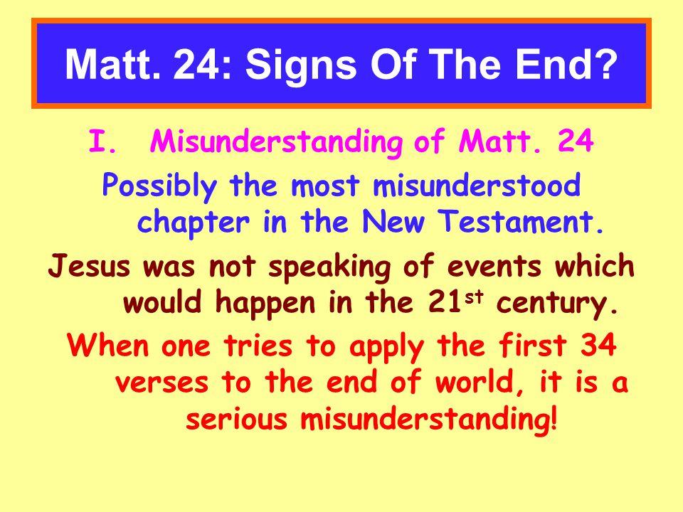 Matt. 24: Signs Of The End. I.Misunderstanding of Matt.