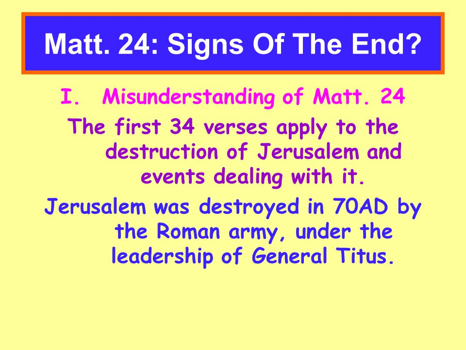 Matt.24: Signs Of The End. IV. Then shall the end come. V-14 Matt.
