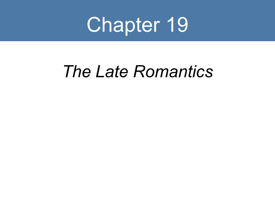 Chapter 19 The Late Romantics
