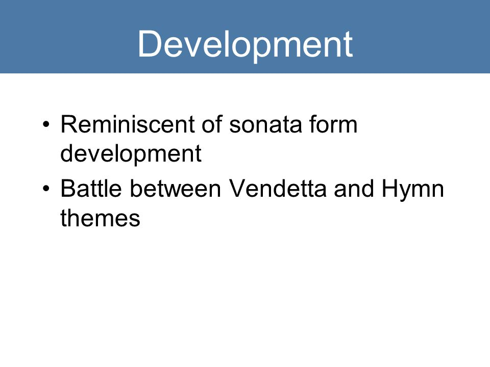 Development Reminiscent of sonata form development Battle between Vendetta and Hymn themes