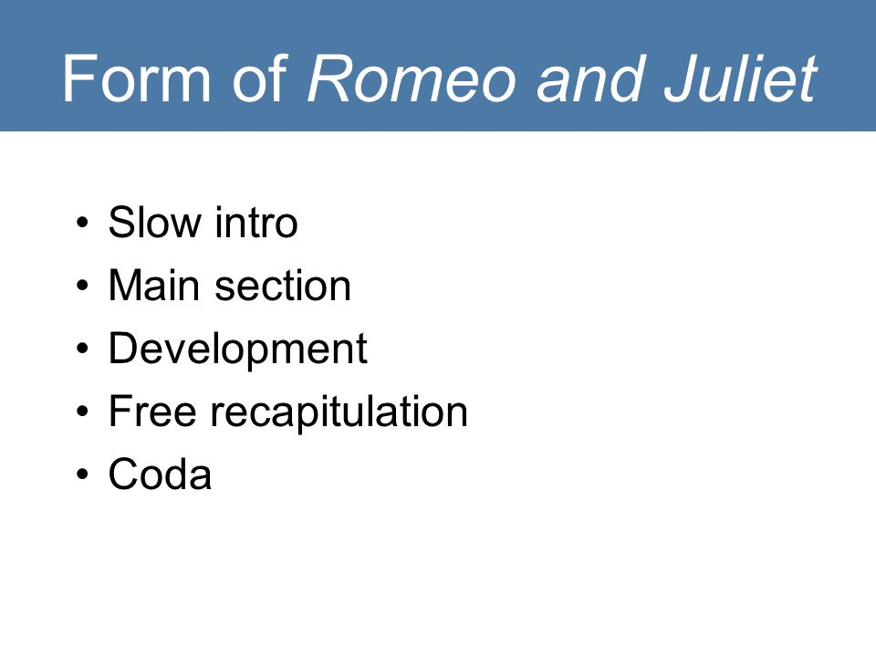 Form of Romeo and Juliet Slow intro Main section Development Free recapitulation Coda