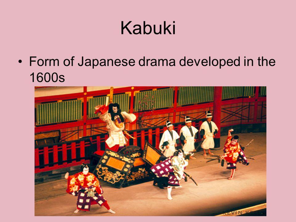 Kabuki Form of Japanese drama developed in the 1600s